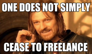 One Does Not Simply Cease to Freelance